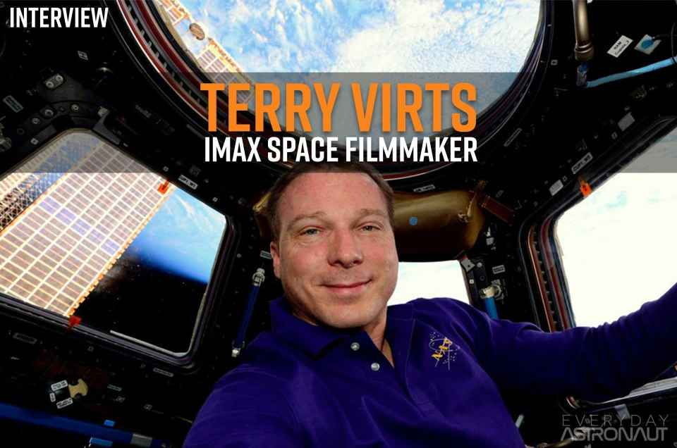 Terry Virts Interview: IMAX Space Filmmaker