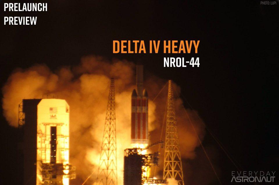 NROL-44 | Delta IV Heavy | Prelaunch Preview